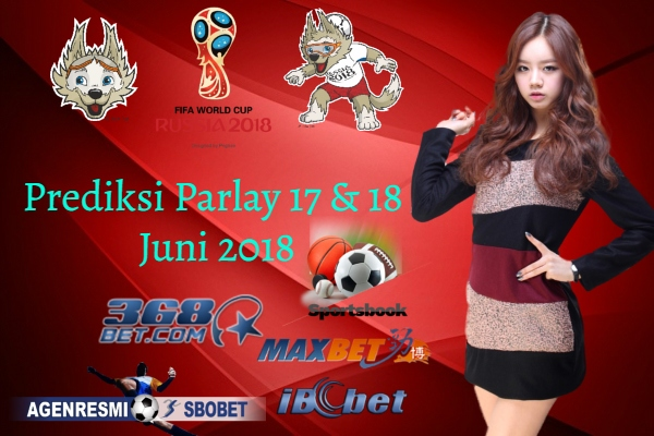 Prediksi Parlay Malam Ini 17 & 18 JUNI 2018