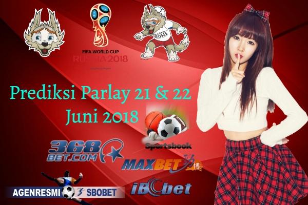 Prediksi Parlay Malam Ini 21 & 22 JUNI 2018