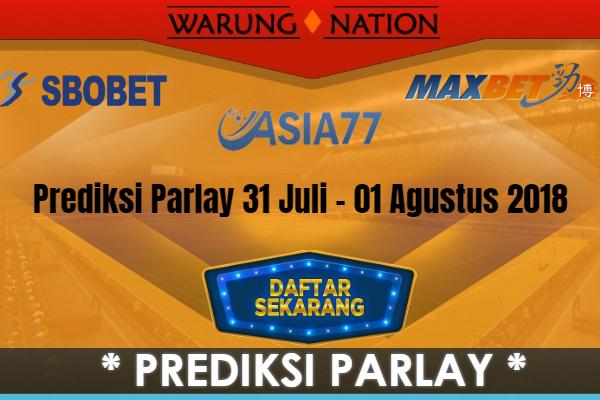 Prediksi Parlay Malam Ini 31 Juli - 01 Agustus 2018