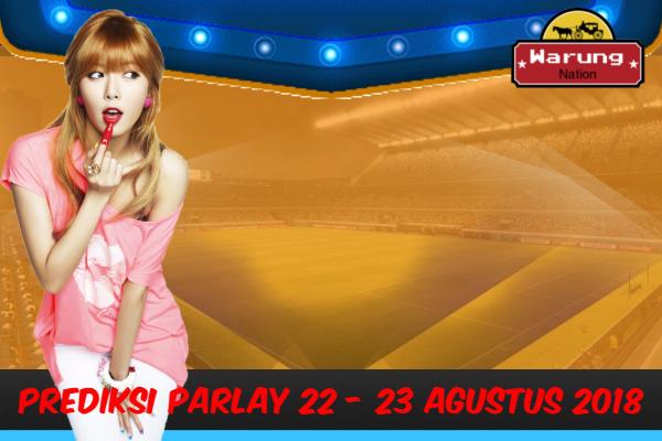 Prediksi Parlay 22 - 23 Agustus 2018