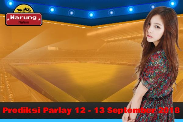 Prediksi Parlay 12 - 13 September 2018