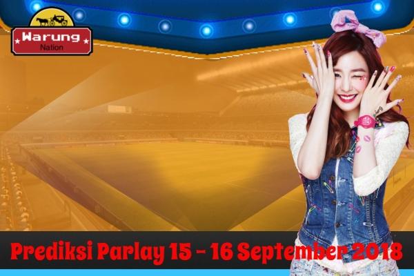 Prediksi Parlay 15 - 16 September 2018