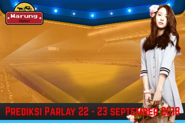 Prediksi Parlay 22 - 23 September 2018
