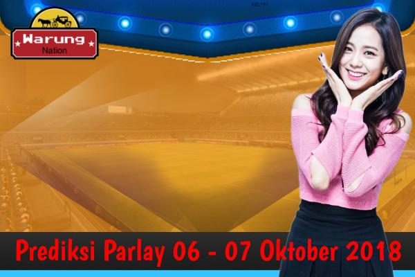 Prediksi Parlay 06 - 07 Oktober 2018