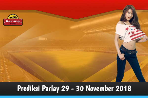 Prediksi Parlay 29 - 30 November 2018