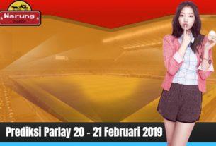 Prediksi Parlay 20 - 21 Februari 2019
