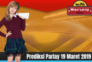 Prediksi Parlay 19 Maret 2019